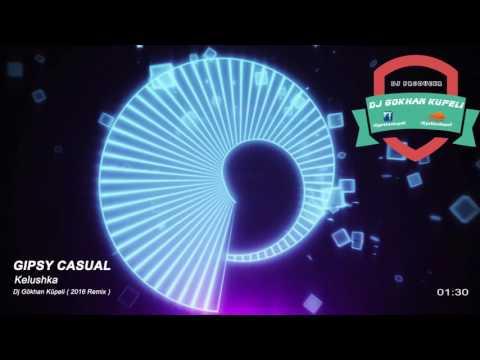 Gipsy Casual  - Kelushka ( DJ Gökhan Küpeli 2016 Remix )