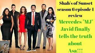 "Shah's of sunset season 6 episode 2 review Mercedes ""MJ"" Javid finally tells the truth about Asa!!!"