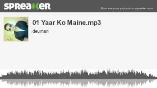 01 Yaar Ko Maine.mp3 (made with Spreaker)