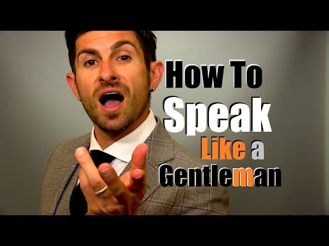 How to Speak Like A Gentleman | 9 Talking Tips to Earn Respect