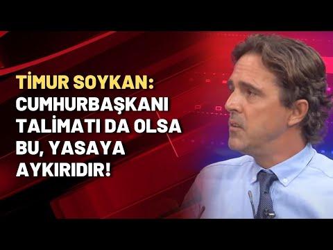 Timur Soykan: Cumhurbaşkanı talimatı da olsa bu yasaya aykırıdır!
