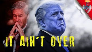 It Ain't Over - The Mueller Report