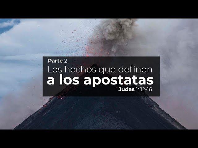 Judas 1:12-16 /Parte 2/ Los hechos que definen a los apostatas / Ps Ruben Contreras