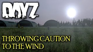 DayZ - Throwing Caution to the Wind