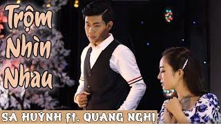 Trộm Nhìn Nhau |  Sa Huỳnh ft Quang Nghị  | Official MV | Ca Khúc Bolero Trữ Tình Đặc Sắc 2019