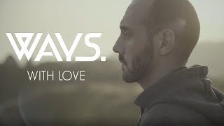 Ways. - With Love (Official Music Video)