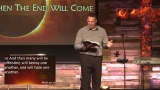 ...And Then the End Will Come - by Pastor Chad Everett