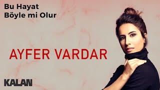 Ayfer Vardar - Bu Hayat Boylemi Olur [ Sır © 2019 Kalan Müzik ]