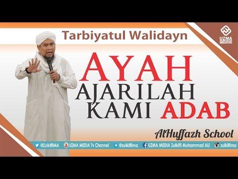 AYAH, AJARILAH KAMI ADAB, Part1 | Parenting AlHuffazh | Ust. Zulkifli Muhammad Ali, Lc, MA.