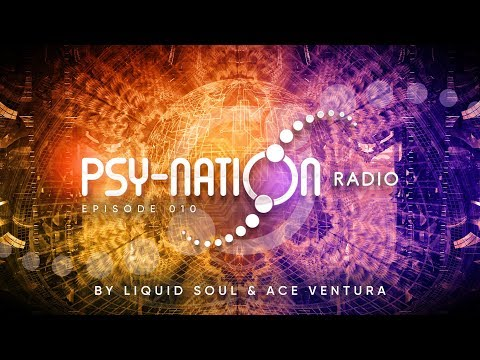 Psy-Nation Radio #010 - incl. Electric Universe Mix [Ace Ventura & Liquid Soul]