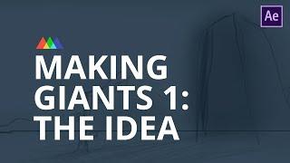 Making Giants Part 1: The Idea