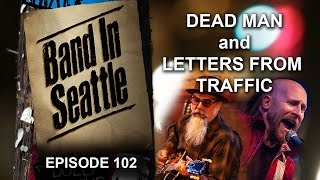 Dead Man and Letters From Traffic - Episode 102 - Band In Seattle