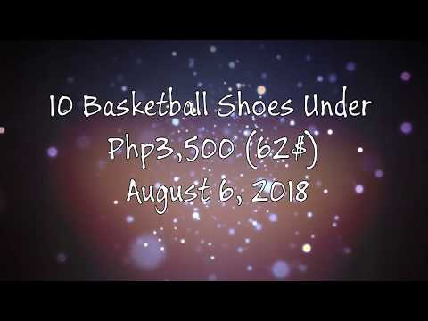 10 Basketball Shoes Under Php 3,500 (62$) In The Philippines!! August 8
