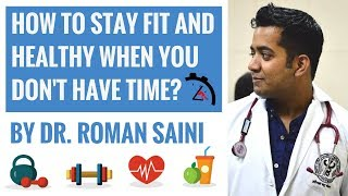 How To Stay Fit and Healthy When You Don't Have Time By Dr. Roman Saini