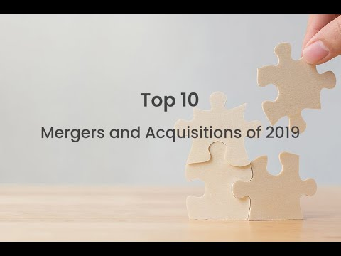 Top 10 Mergers and Acquisitions of 2019