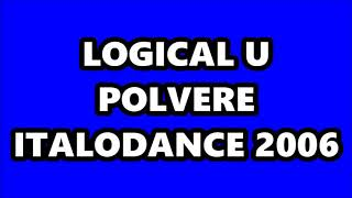 LOGICAL U - POLVERE (ITALODANCE 2006)
