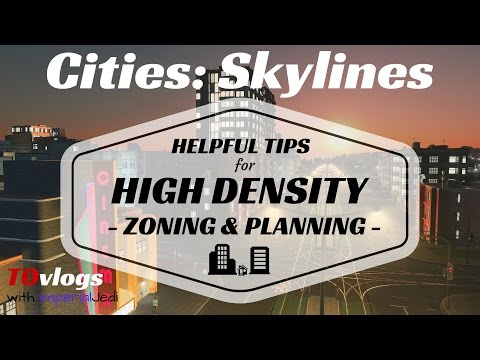 Cities: Skylines - Helpful Tips for High Density - Zoning &