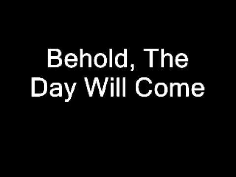 Behold, The Day Will Come