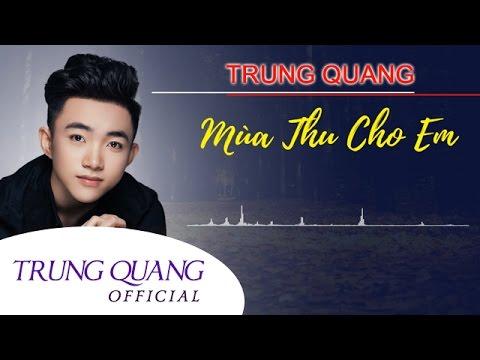 Mùa Thu Cho Em - Trung Quang