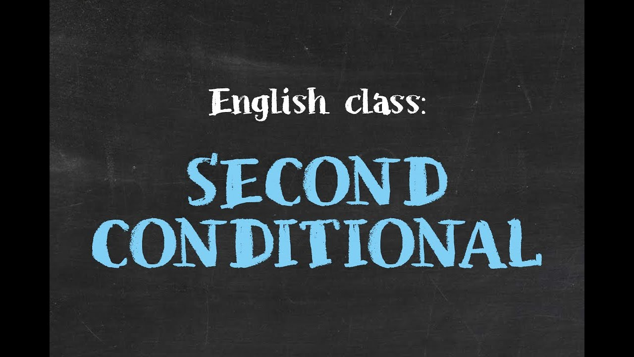 ENGLISH CLASS: Second conditional