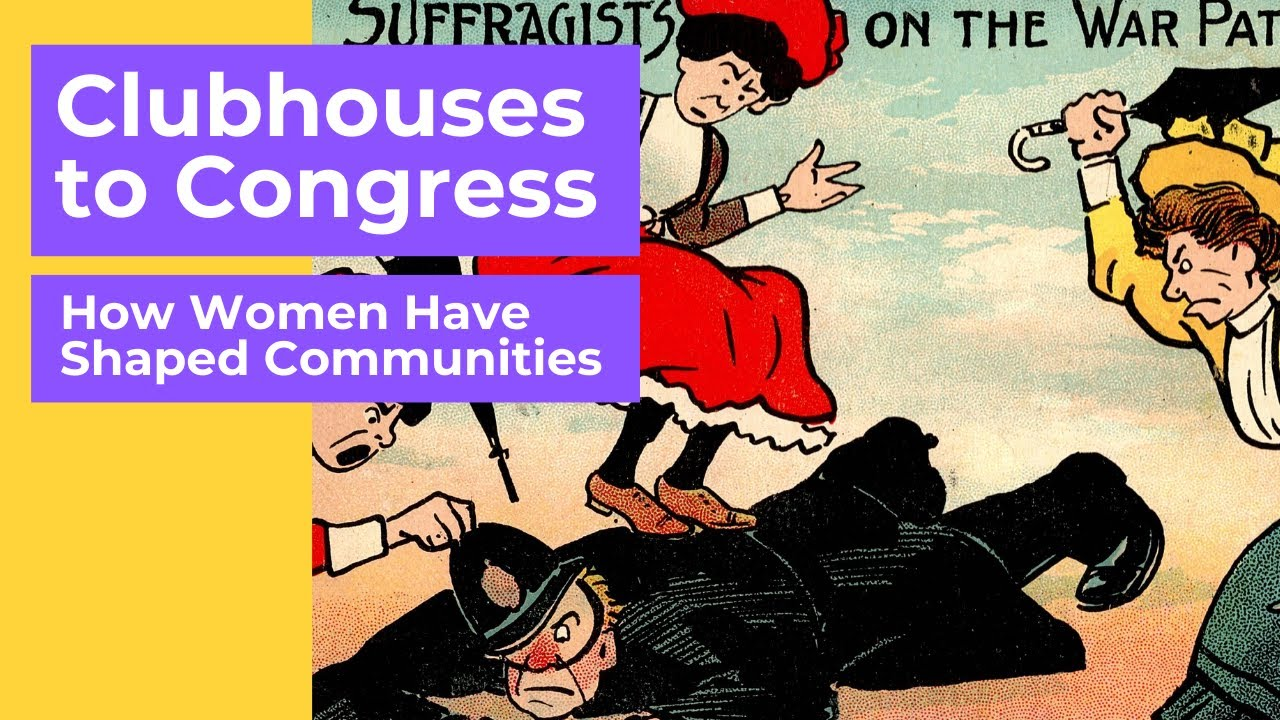 Clubhouses to Congress - How women have shaped communities