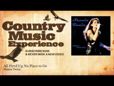 Shania Twain - All Fired Up, No Place to...
