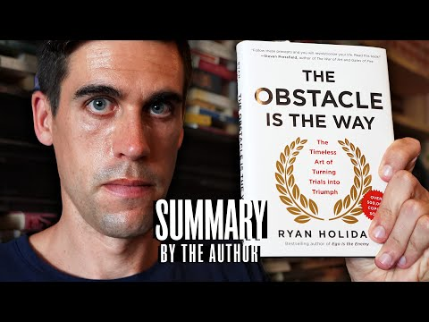 The Obstacle Is The Way (Summarized by the Author) - Ryan Holiday