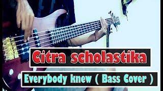 Citra scholastika - Everybody knew  ( Bass Cover )