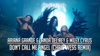 Ariana Grande & Miley Cyrus & Lana Del Rey - Don't Call Me Angel (Chris Wess Remix)