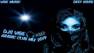 Djs Vibe - Arabic Club Mix 2019 (Deep House)