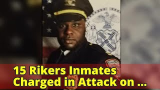 15 Rikers Inmates Charged in Attack on Correction Captain - The New York Times