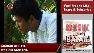 Lagu Batak - Trio Santana - Maniak Ate Ate
