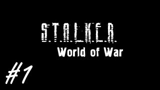 S.T.A.L.K.E.R.: World of War - часть 1 [Путь на Затон]