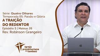 A Traição do Redentor - Mt 26 | Robinson Grangeiro | IPTambaú | 18/04/2021