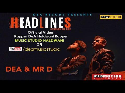 Official Video HEADLINES  Rapper DeA & Mr D  DeA Music Studio Haldwani,RLB  Pictures,DeA Records