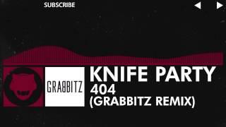 [Trap] - Knife Party - 404 - (Grabbitz Remix) [Free Download]