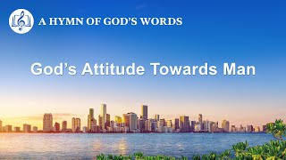 "2020 English Christian Song | ""God's Attitude Towards Man"""