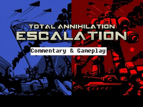 Total Annihilation: Escalation - Commentary Episode 1