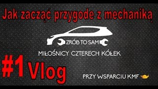 Jak zacząć przygodę z mechaniką pojazdową #1 Vlog
