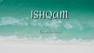 Ishqam  (lyrics) by mika singh | ft. Ali quli mirza