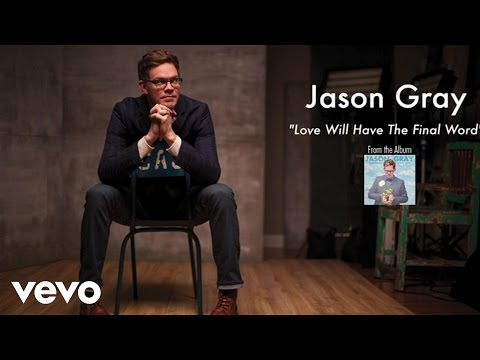 Jason Gray - Love Will Have The Final Word (Lyric Video)