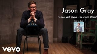 Watch Jason Gray Love Will Have The Final Word video