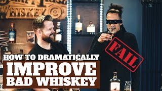 HOW TO DRAMATICALLY IMPŔOVE BAD WHISKEY