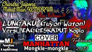 Lungaku(Guyon Waton) Versi ReaggeSkaDut Koplo By Manhattan Mongkle-mongkle Februari 2019