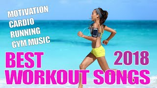 WORKOUT 2018 - BEST WORKOUT SONGS 2018 - MOTIVATION, CARDIO, RUNNING, GYM MUSIC