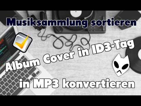 Musiksammlung sortieren: MP3 konvertieren + Album Cover Tutorial [HD]