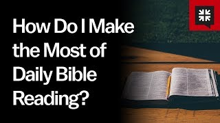 How Do I Make the Most of Daily Bible Reading? // Ask Pastor John