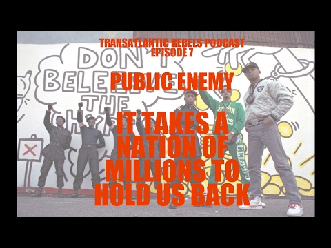 """Transatlantic Rebels (Ep 7) PUBLIC ENEMY """"IT TAKES A NATION OF MILLIONS TO HOLD US BACK"""""""
