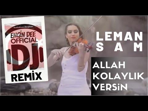 LEMAN SAM & DJ ENGİN DEE - ALLAH KOLAYLIK VERSİN