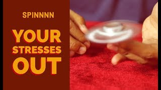 FIDGET SPINNER - spin your stresses out